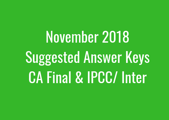 Nov 2018 - Suggested Answer Keys for CA Final & IPCC / Intermediate Exams