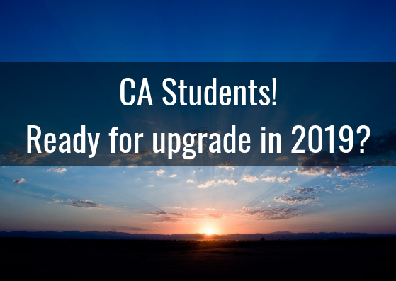 CA Students! Ready for upgrade in 2019?